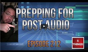 5 Things: Prepping for audio post